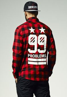 99 Problems Flanell Shirt. I got 99 problems but my shirt ain´t one! Jay-Z trug definitiv das falsche Shirt in seinem Musik-Video...