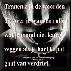 Tears are the words that fall down your cheeks, that your mouth cannot say, since your heart is broken from sorrow. Daddy Quotes, True Quotes, Dutch Words, Dutch Quotes, Say My Name, Reality Check, Wise Words, Decir No, Texts