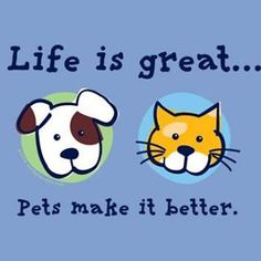 Life is great... Pets make it better
