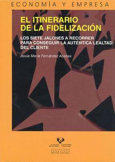 El Itinerario de la fidelizacion : los siete jalones a recorrer para conseguir la auéntica lealtad del cliente / Jesús Fernández Acebes (2011)