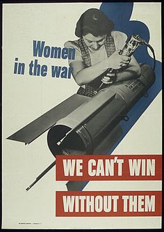 """Women in the war - WE CAN'T WIN WITHOUT THEM"" ~WWII era poster encouraging women to recruit into the military or do their wartime 'duty' through sacrifices at home; ca, 1940s."