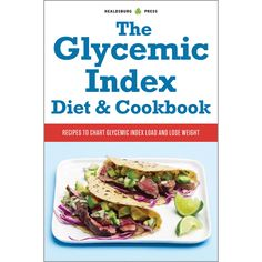 The Glycemic Index Diet and Cookbook: Recipes to Chart Glycemic Index Load and Lose Weight