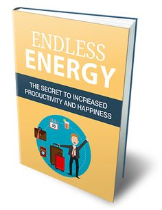 """Discover The Secret To Increased Productivity And Happiness""  This Guide Will Show You The Steps That You Can Follow To Easily Make Valuable Changes To Your Life And Your Energy Levels..."