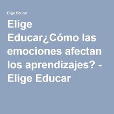 Elige Educar¿Cómo las emociones afectan los aprendizajes? - Elige Educar
