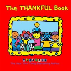 Booktopia has The Thankful Book by Todd Parr. Buy a discounted Hardcover of The Thankful Book online from Australia's leading online bookstore. Todd Parr, Gratitude Book, Gratitude Ideas, Book Libros, Feelings Book, Thanksgiving Books, Thanksgiving Activities, Kindergarten Thanksgiving, Important Life Lessons