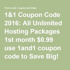 1&1 Coupon Code 2016: All Unlimited Hosting Packages 1st month $0.99 use 1and1 coupon code to Save Big! August 4, 2016