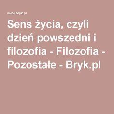 Sens życia, czyli dzień powszedni i filozofia - Filozofia - Pozostałe - Bryk.pl