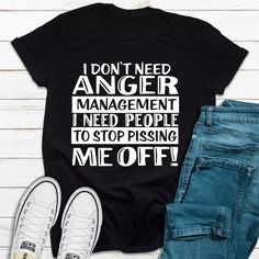 Cricut Discover I Dont Need Anger Management (XL) Funny Shirt Sayings, T Shirts With Sayings, Cool T Shirts, Funny Quotes, Son Quotes, Cute Shirt Designs, Best Friend Necklaces, Fingerless Gloves Knitted, Anger Management