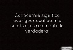 Conocerme significa averiguar cual de mis sonrisas es realmente la verdadera #Frases español amor vida