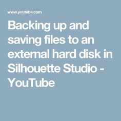 Backing up and saving files to an external hard disk in Silhouette Studio - YouTube