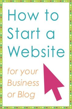 Tips for starting a blog, how to start a website for your business.