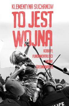To jest wojna - Klementyna Suchanow - ebook - mobi, epub - księgarnia internetowa Publio.pl Non Fiction, Margaret Atwood, Edm, Poker, Things I Want, Books, Movies, Movie Posters, Biography