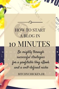How to Start a Blog in 10 Minutes: Be Mighty Through Successful Strategies For A…