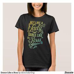 Dance Like a Boss T-Shirt