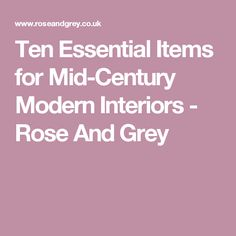 Ten Essential Items for Mid-Century Modern Interiors - Rose And Grey