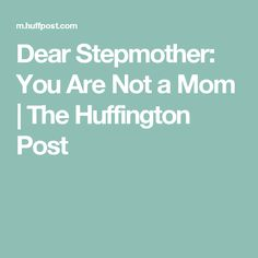 Dear Stepmother: You Are Not a Mom | The Huffington Post