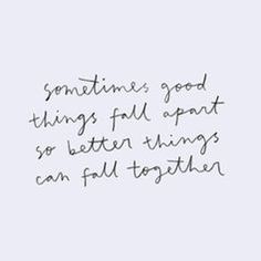 So True! Please help me be willing for the good to fall apart so the better things can come together :)