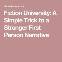 Fiction University: A Simple Trick to a Stronger First Person Narrative
