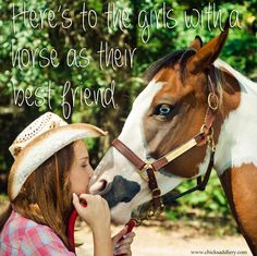 ~Here's to the girls with a horse as their best friend~ I wish a horse was one of my best friends.