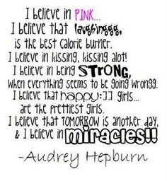 We should all believe in something. And I think Audrey's got it right. Favorite Words, Favorite Quotes, Best Quotes, Bitch Quotes, Life Quotes, Audrey Hepburn Quotes, Think Happy Thoughts, I Believe In Pink, Pretty Quotes