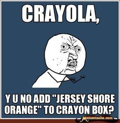 """CRAYOLA, y u no add """"Jersey shore Orange"""" to crayon box?"""