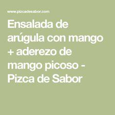 Ensalada de arúgula con mango + aderezo de mango picoso - Pizca de Sabor