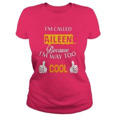 Cool  i'm called Aileen because i'm way too cool - Aileen Tshirts T shirts