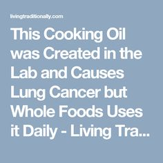 This Cooking Oil was Created in the Lab and Causes Lung Cancer but Whole Foods Uses it Daily - Living Traditionally