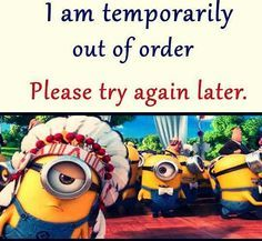 I am temporarily out of order...