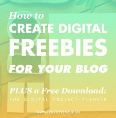 How to create digital freebies for your blog, PLUS a free digital project planner! >>