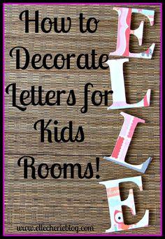 How to Decorate Letters for Kids Rooms! Pin and Click to see more. Visit http://www.ellecherieblog.com