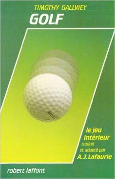 Golf le jeu interieur: Amazon.com: TIMOTHY GALLWEY: Books