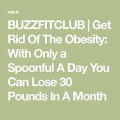 BUZZFITCLUB | Get Rid Of The Obesity: With Only a Spoonful A Day You Can Lose 30 Pounds In A Month