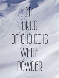 An Insomniac's Ski Dreams : my drug of choice is white powder: ski skiing www.familyskitrip… An Insomniac's Ski Dreams : my drug of choice is white powder: ski skiing www. Snowboarding Quotes, Skiing Quotes, Skiing Memes, Snowboarding Women, Ski Bunnies, Ski Racing, Ski Season, Snow Skiing, Alpine Skiing
