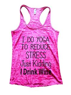 I Do Yoga To Reduce Stress - Just Kidding I Drink Wine Womens Gym Burnout Tank Top (Medium, Shocking Pink) Funny Threadz http://www.amazon.com/dp/B00ULP7ZY8/ref=cm_sw_r_pi_dp_vhMtvb165985T