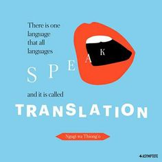 There is one language that all languages speak... and it's called TRANSLATION