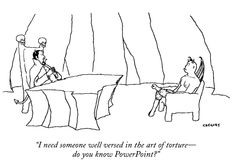 """""""I need someone well versed in the art of torture - - do you know PowerPoint?"""
