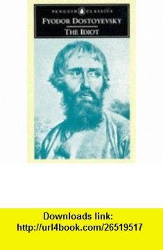 The Idiot (Penguin Classics) (9780140440546) Fyodor Dostoyevsky, David Magarshack , ISBN-10: 0140440542  , ISBN-13: 978-0140440546 ,  , tutorials , pdf , ebook , torrent , downloads , rapidshare , filesonic , hotfile , megaupload , fileserve