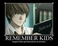 """REMEMBER KIDS Naughty children get heart attacks for Christmas""  If you love Death Note you understand"