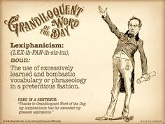 Lexiphanicism (LEX•ih•FAN•ih•siz•im) Noun -The use of excessively learned and bombastic vocabulary or phraseology in a pretentious fashion. -An instance or example of such vocabulary or phraseology. -The habit of using a pompous or turgid style in speaking or writing. -The use of pretentious words, language, or style. Adjective form: Lexiphanic.