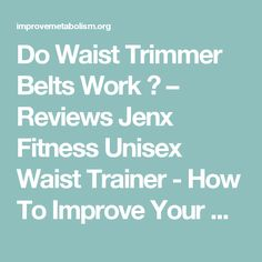 Do Waist Trimmer Belts Work ? – Reviews Jenx Fitness Unisex Waist Trainer - How To Improve Your Metabolism Work Review, Improve Metabolism, Belts, Trainers, Improve Yourself, Unisex, Fitness, Tennis, Athletic Shoes