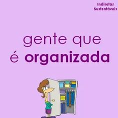 Gente que... É organizada