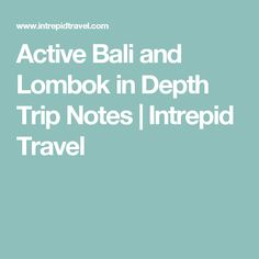 Active Bali and Lombok in Depth Trip Notes | Intrepid Travel