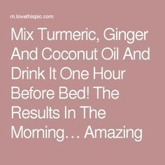 Mix Turmeric, Ginger And Coconut Oil And Drink It One Hour Before Bed! The Results In The Morning… Amazing # lose weight with coconut oil Detox Drinks, Healthy Drinks, Get Healthy, Healthy Tips, Coconut Oil Uses, Benefits Of Coconut Oil, Tumeric Benefits, Coconut Milk, Natural Cures