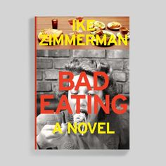 Ike Zimmerman - Bad Eating - Listen Up Philip Fake Novel