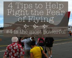 Fighting the Fear of Flying. 4 tips that work the best for me.