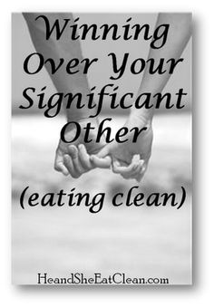 Need advice on how to get your partner or spouse to start eating clean and get healthy? Here it is! Advice from the gang. #heandsheeatclean #eatclean #advice #tips