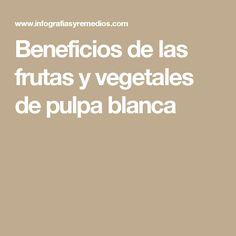Beneficios de las frutas y vegetales de pulpa blanca