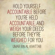 Hold yourself accountable. Umar ibn khattab (r.a) quotes
