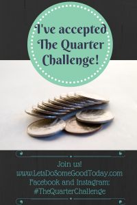 Quarter challenge - serve others by brightening their day, one quarter at a time!